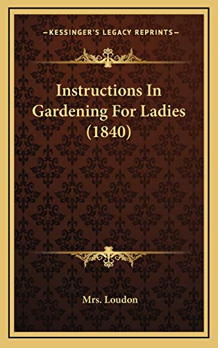 9781165458929: Instructions In Gardening For Ladies (1840)