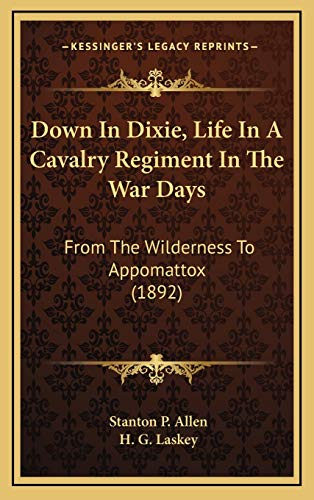 9781165460892: Down In Dixie, Life In A Cavalry Regiment In The War Days: From The Wilderness To Appomattox (1892)