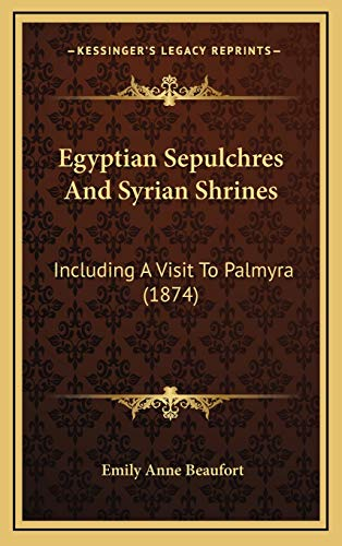 9781165461899: Egyptian Sepulchres And Syrian Shrines: Including A Visit To Palmyra (1874)