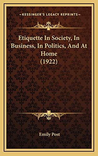 9781165462285: Etiquette In Society, In Business, In Politics, And At Home (1922)