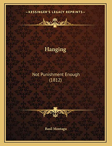 9781165464265: Hanging: Not Punishment Enough (1812)