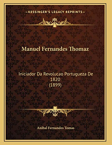 9781165465606: Manuel Fernandes Thomaz: Iniciador Da Revolucao Portugueza De 1820 (1899) (Portuguese Edition)