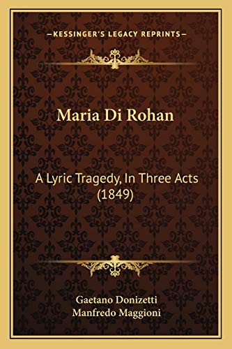 9781165467082: Maria Di Rohan: A Lyric Tragedy, in Three Acts (1849)
