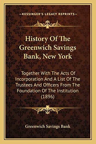 9781165467303: History Of The Greenwich Savings Bank, New York: Together With The Acts Of Incorporation And A List Of The Trustees And Officers From The Foundation Of The Institution (1896)