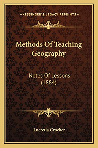 9781165469031: Methods Of Teaching Geography: Notes Of Lessons (1884)