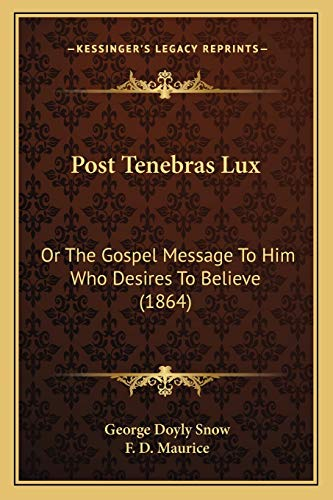 9781165469659: Post Tenebras Lux: Or The Gospel Message To Him Who Desires To Believe (1864)