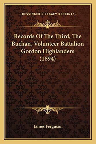 Records Of The Third, The Buchan, Volunteer Battalion Gordon Highlanders (1894) (1165469995) by Ferguson, James