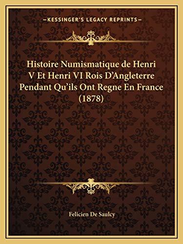 9781165474004: Histoire Numismatique de Henri V Et Henri VI Rois D'Angleterre Pendant Qu'ils Ont Regne En France (1878)