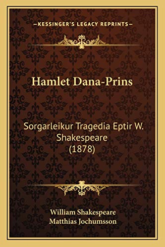 9781165475582: Hamlet Dana-Prins: Sorgarleikur Tragedia Eptir W. Shakespeare (1878) (Icelandic Edition)