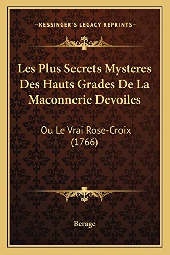 9781165476701: Les Plus Secrets Mysteres Des Hauts Grades de La Maconnerie Devoiles: Ou Le Vrai Rose-Croix (1766)