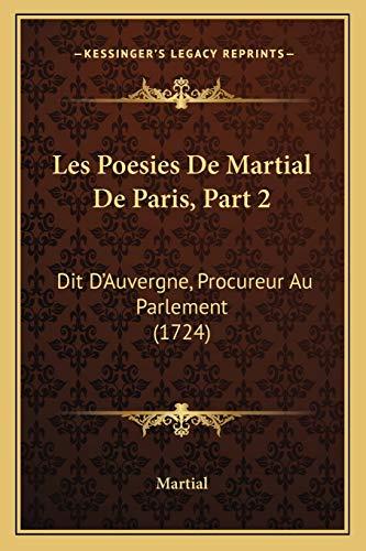 9781165479672: Les Poesies de Martial de Paris, Part 2: Dit D'Auvergne, Procureur Au Parlement (1724)