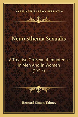 9781165479979: Neurasthenia Sexualis: A Treatise on Sexual Impotence in Men and in Women (1912)