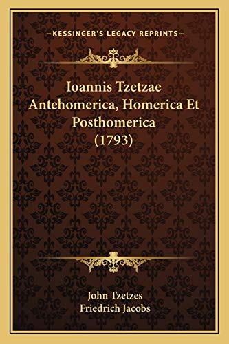 9781165480708: Ioannis Tzetzae Antehomerica, Homerica Et Posthomerica (1793)