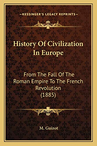 9781165483976: History Of Civilization In Europe: From The Fall Of The Roman Empire To The French Revolution (1885)