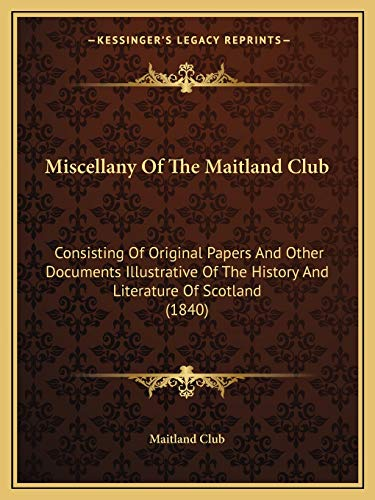 9781165485376: Miscellany Of The Maitland Club: Consisting Of Original Papers And Other Documents Illustrative Of The History And Literature Of Scotland (1840)