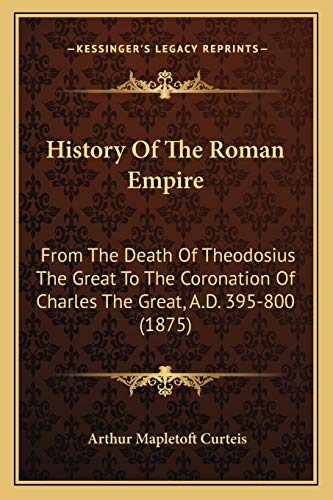 9781165485512: History Of The Roman Empire: From The Death Of Theodosius The Great To The Coronation Of Charles The Great, A.D. 395-800 (1875)