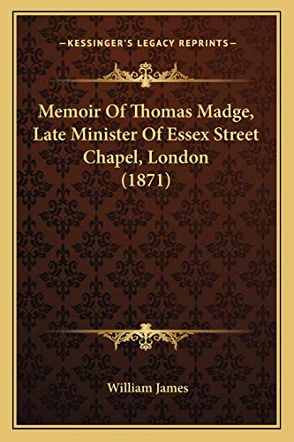 9781165488698: Memoir Of Thomas Madge, Late Minister Of Essex Street Chapel, London (1871)