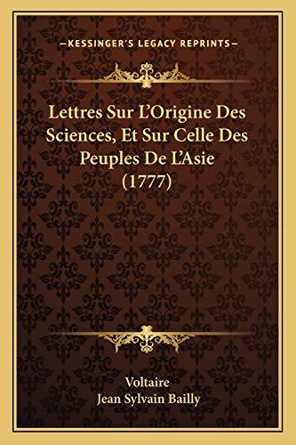 9781165488810: Lettres Sur L'Origine Des Sciences, Et Sur Celle Des Peuples De L'Asie (1777) (French Edition)