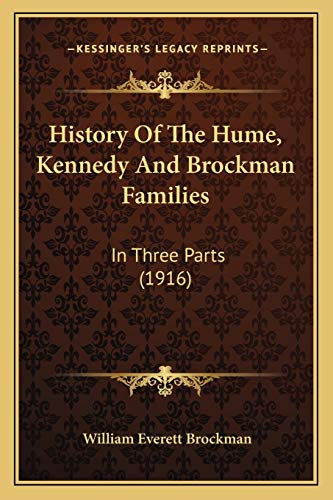 History Of The Hume, Kennedy And Brockman Families: In Three Parts (1916): Brockman, William ...
