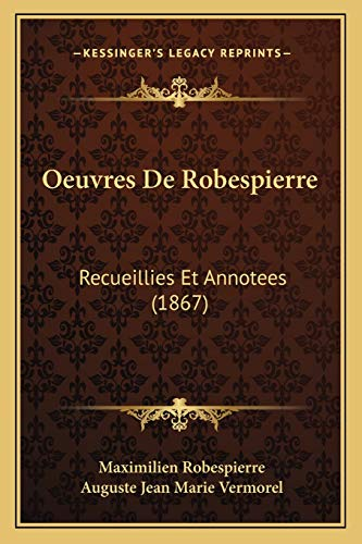 9781165489084: Oeuvres de Robespierre: Recueillies Et Annotees (1867)