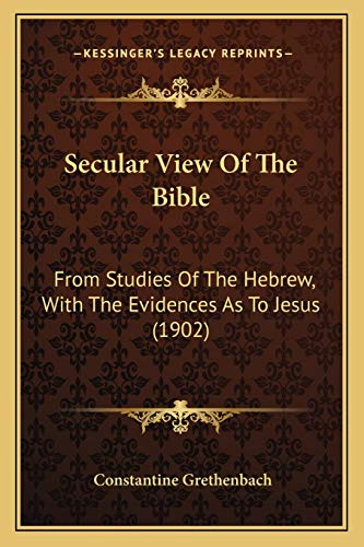 9781165489206: Secular View Of The Bible: From Studies Of The Hebrew, With The Evidences As To Jesus (1902)