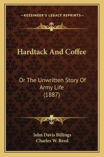 9781165492039: Hardtack And Coffee: Or The Unwritten Story Of Army Life (1887)