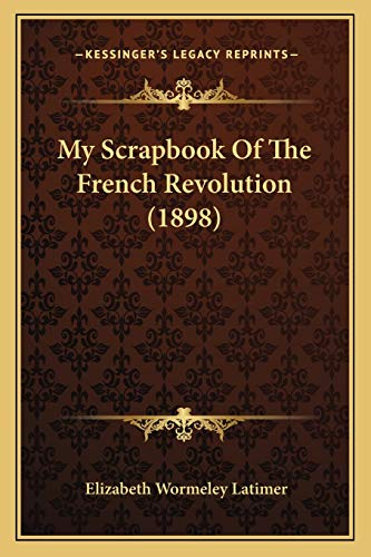 9781165494439: My Scrapbook Of The French Revolution (1898)