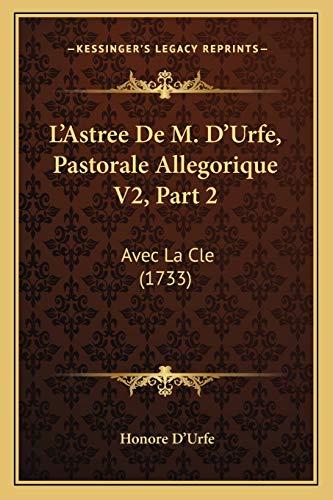 9781165494880: L'Astree De M. D'Urfe, Pastorale Allegorique V2, Part 2: Avec La Cle (1733) (French Edition)