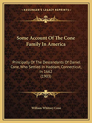 9781165495153: Some Account Of The Cone Family In America: Principally Of The Descendants Of Daniel Cone, Who Settled In Haddam, Connecticut, In 1662 (1903)