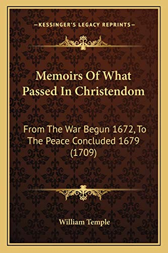 9781165495603: Memoirs Of What Passed In Christendom: From The War Begun 1672, To The Peace Concluded 1679 (1709)