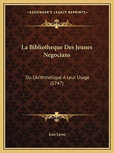 9781165496242: La Bibliotheque Des Jeunes Negocians: Ou L'Arithmetique A Leur Usage (1747) (French Edition)