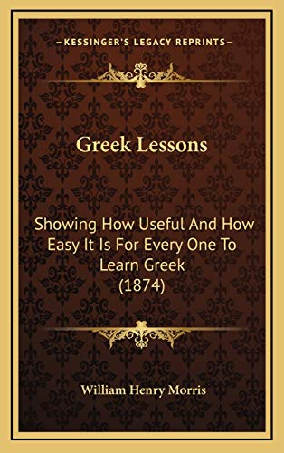 9781165496723: Greek Lessons: Showing How Useful and How Easy It Is for Every One to Learn Greek (1874)