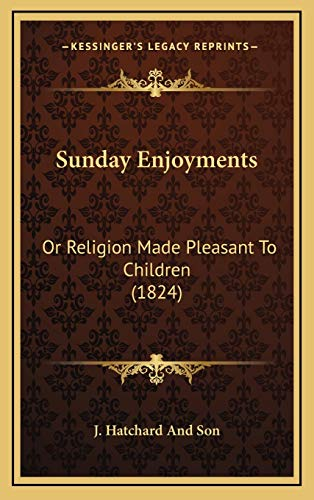 9781165500277: Sunday Enjoyments: Or Religion Made Pleasant To Children (1824)