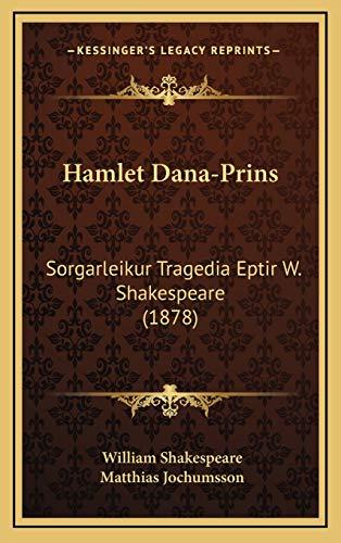 9781165500284: Hamlet Dana-Prins: Sorgarleikur Tragedia Eptir W. Shakespeare (1878) (Icelandic Edition)