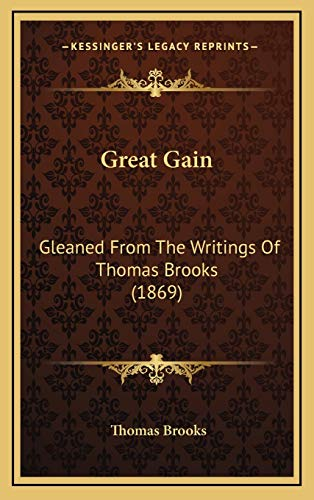 Great Gain: Gleaned From The Writings Of Thomas Brooks (1869) (1165500469) by Thomas Brooks