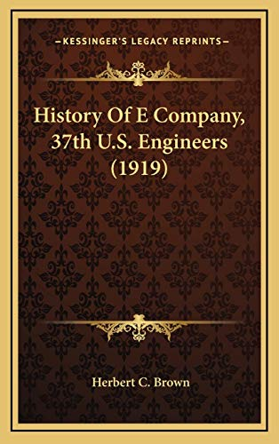 9781165500482: History Of E Company, 37th U.S. Engineers (1919)