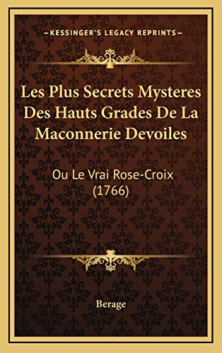 9781165501267: Les Plus Secrets Mysteres Des Hauts Grades de La Maconnerie Devoiles: Ou Le Vrai Rose-Croix (1766)