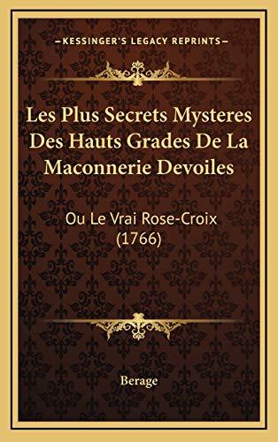 9781165501267: Les Plus Secrets Mysteres Des Hauts Grades De La Maconnerie Devoiles: Ou Le Vrai Rose-Croix (1766) (French Edition)