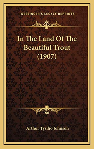 9781165501410: In The Land Of The Beautiful Trout (1907)