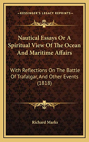 9781165505029: Nautical Essays Or A Spiritual View Of The Ocean And Maritime Affairs: With Reflections On The Battle Of Trafalgar, And Other Events (1818)
