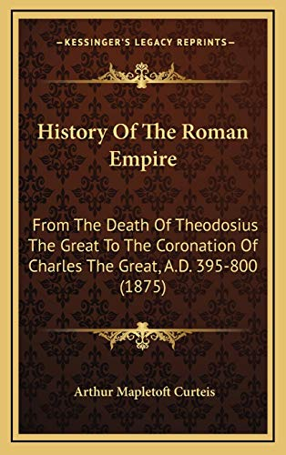 9781165509324: History Of The Roman Empire: From The Death Of Theodosius The Great To The Coronation Of Charles The Great, A.D. 395-800 (1875)