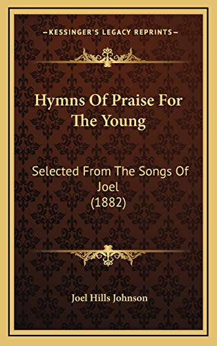 9781165512041: Hymns Of Praise For The Young: Selected From The Songs Of Joel (1882)