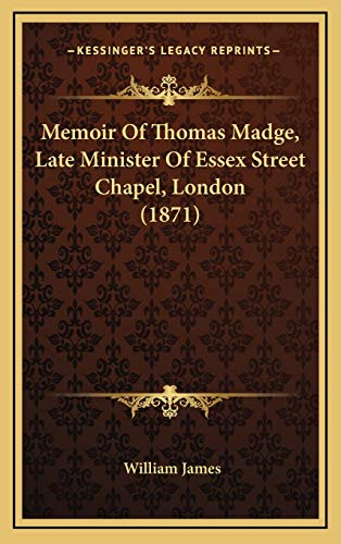 9781165512232: Memoir Of Thomas Madge, Late Minister Of Essex Street Chapel, London (1871)