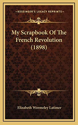 9781165517183: My Scrapbook Of The French Revolution (1898)