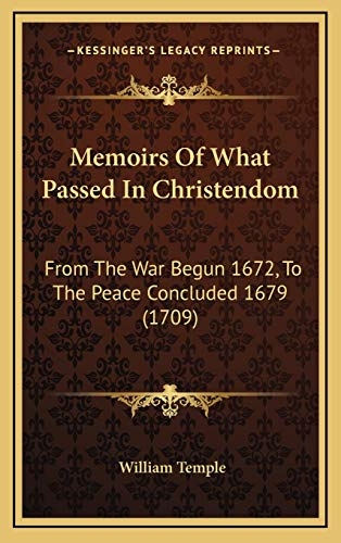 9781165518135: Memoirs Of What Passed In Christendom: From The War Begun 1672, To The Peace Concluded 1679 (1709)