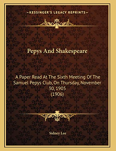 9781165521364: Pepys And Shakespeare: A Paper Read At The Sixth Meeting Of The Samuel Pepys Club, On Thursday, November 30, 1905 (1906)
