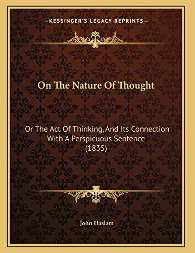 9781165521999: On The Nature Of Thought: Or The Act Of Thinking, And Its Connection With A Perspicuous Sentence (1835)