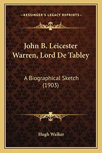 9781165523191: John B. Leicester Warren, Lord De Tabley: A Biographical Sketch (1903)