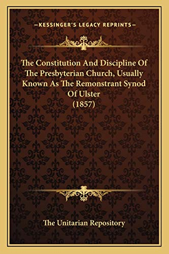 9781165524419: The Constitution and Discipline of the Presbyterian Church, Usually Known as the Remonstrant Synod of Ulster (1857)