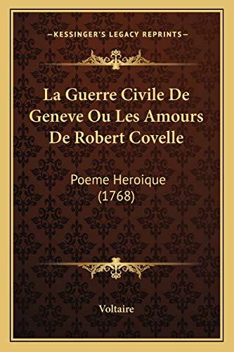 9781165525232: La Guerre Civile De Geneve Ou Les Amours De Robert Covelle: Poeme Heroique (1768) (French Edition)